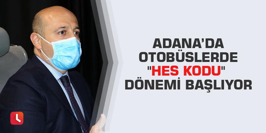 """Adana'da otobüslerde """"HES Kodu"""" dönemi başlıyor"""