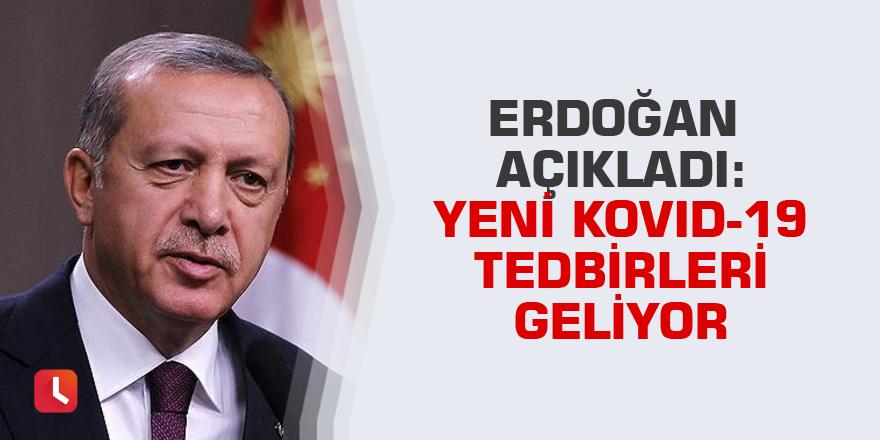 Erdoğan açıkladı: Yeni Kovid-19 tedbirleri geliyor