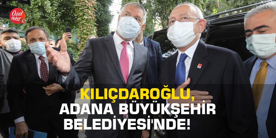 Kemal Kılıçdaroğlu, Adana Büyükşehir Belediyesi'nde!