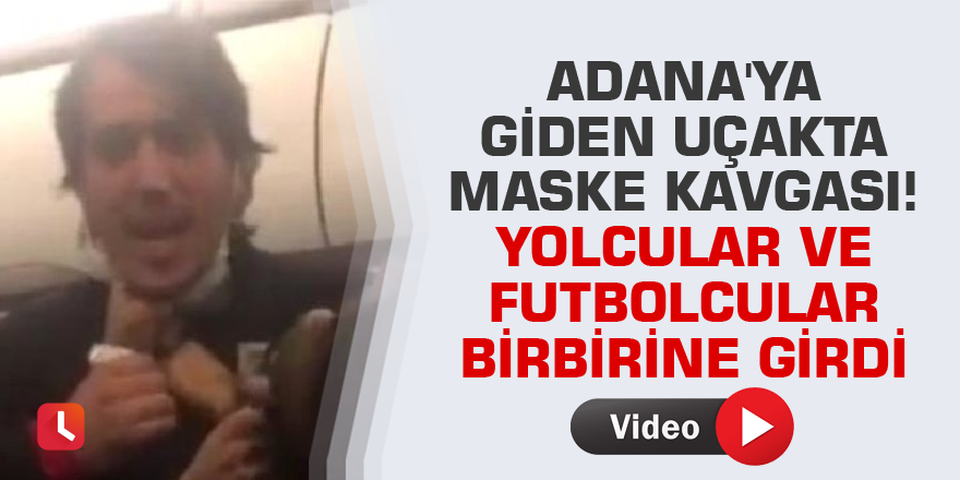 Adana'ya giden uçakta maske kavgası! Yolcular ve futbolcular birbirine girdi