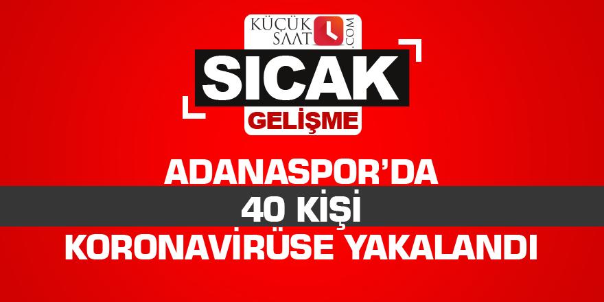 Adanaspor'da 40 kişi korona virüse yakalandı