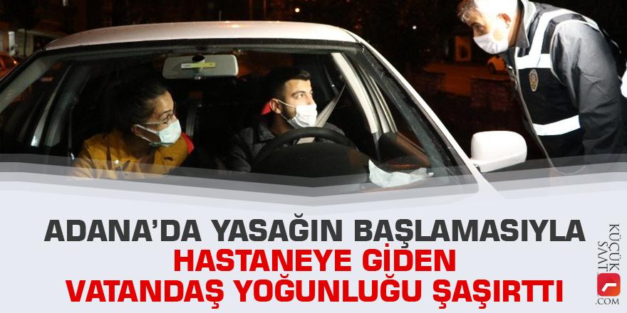Adana'da yasağın başlamasıyla hastaneye giden vatandaş yoğunluğu şaşırttı