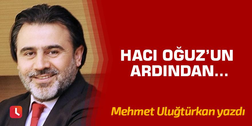 Hacı Oğuz'un ardından...