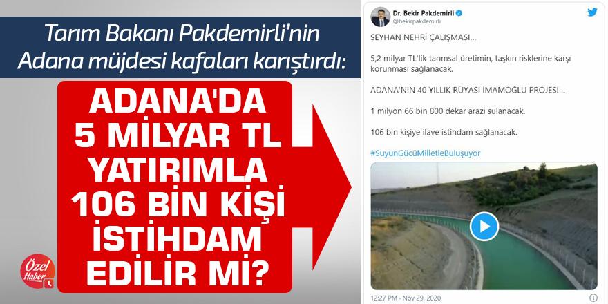 Tarım Bakanı Pakdemirli'nin müjdesi kafaları karıştırdı: Adana'da 5 Milyar TL yatırımla 106 bin kişi istihdam edilir mi?