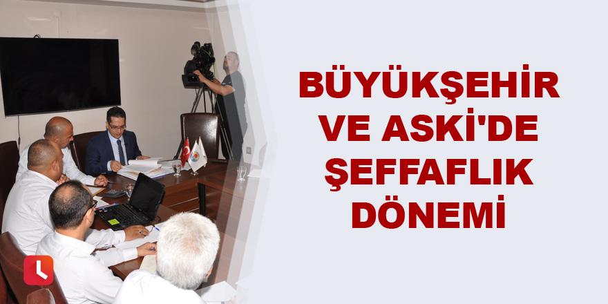 Adana Büyükşehir Belediyesi ve ASKİ'de şeffaflık dönemi