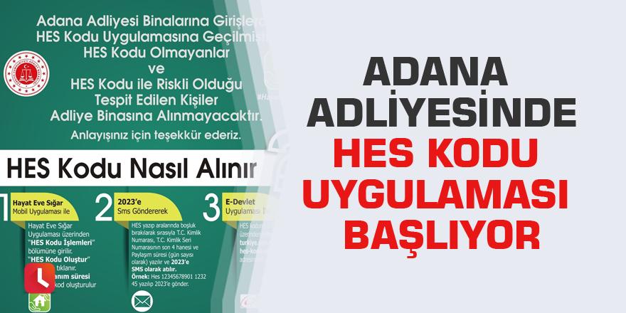 Adana Adliyesinde HES kodu uygulaması başlıyor