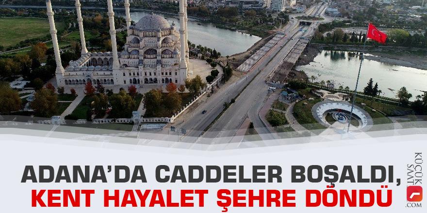 Adana'da caddeler boşaldı, kent hayalet şehre döndü