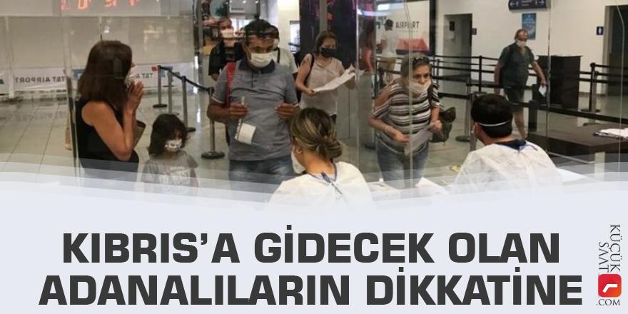 Kıbrıs'a gidecek olan Adanalıların dikkatine