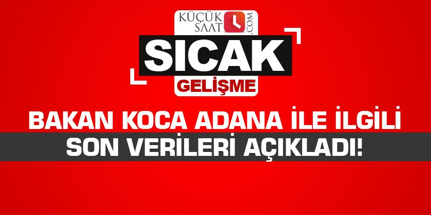 Bakan Koca Adana ile ilgili son verileri açıkladı!