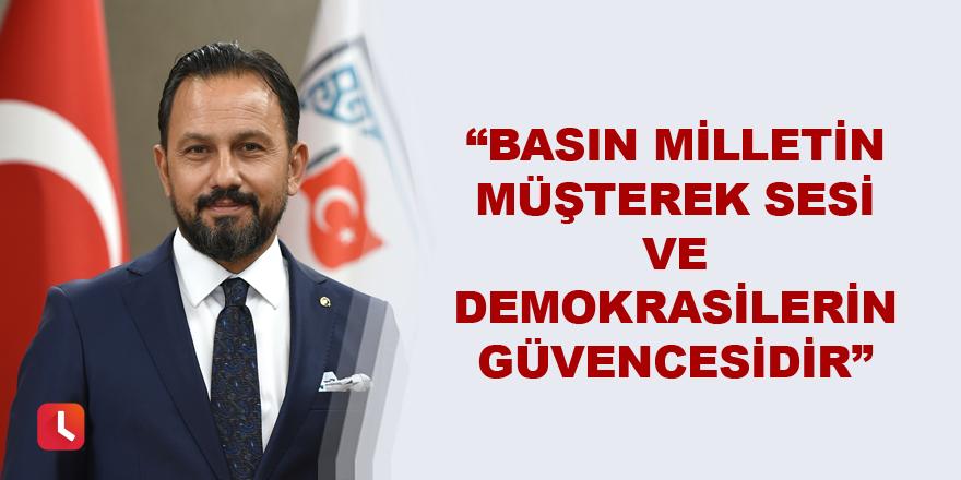 """""""Basın milletin müşterek sesi ve demokrasilerin güvencesidir"""""""