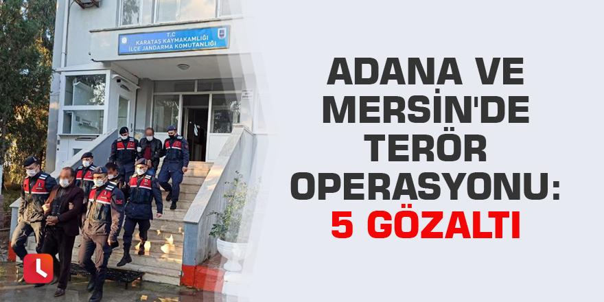Adana ve Mersin'de terör operasyonu: 5 gözaltı