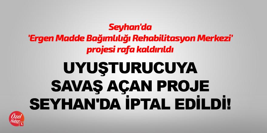 Uyuşturucuya savaş açan proje Seyhan'da iptal edildi!