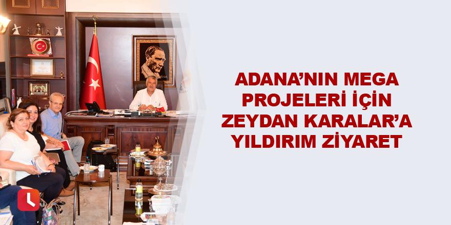 Adana'nın mega projeleri için Zeydan Karalar'a yıldırım ziyaret