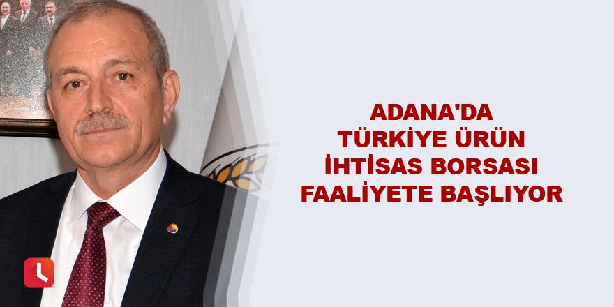 Adana'da Türkiye Ürün İhtisas Borsası faaliyete başlıyor