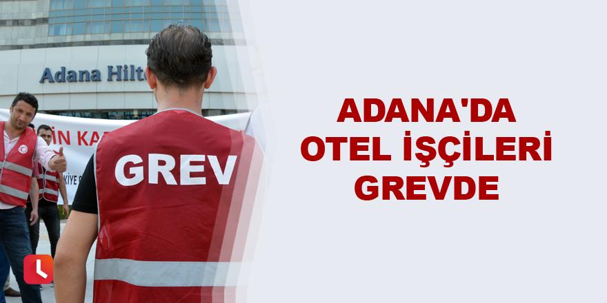 Adana'da otel işçileri grevde