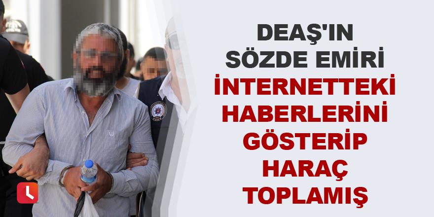 DEAŞ'ın sözde emiri internetteki haberlerini gösterip haraç toplamış