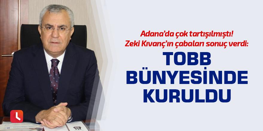 Adana'da çok tartışılmıştı! Zeki Kıvanç'ın çabaları sonuç verdi: TOBB bünyesinde kuruldu