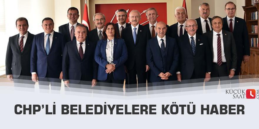 CHP'li belediyelere kötü haber