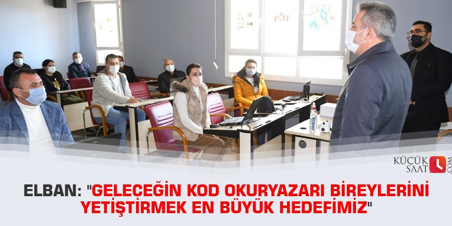 """Elban: """"Geleceğin kod okuryazarı bireylerini yetiştirmek en büyük hedefimiz"""""""