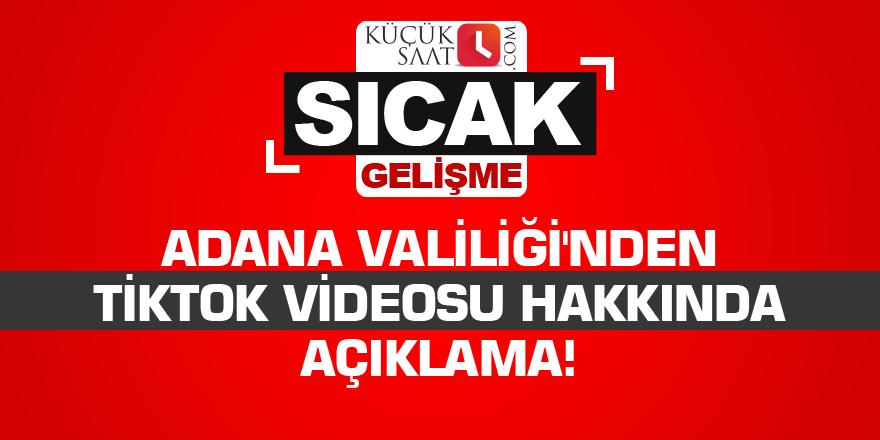 Adana Valiliği'nden TikTok videosu hakkında açıklama!
