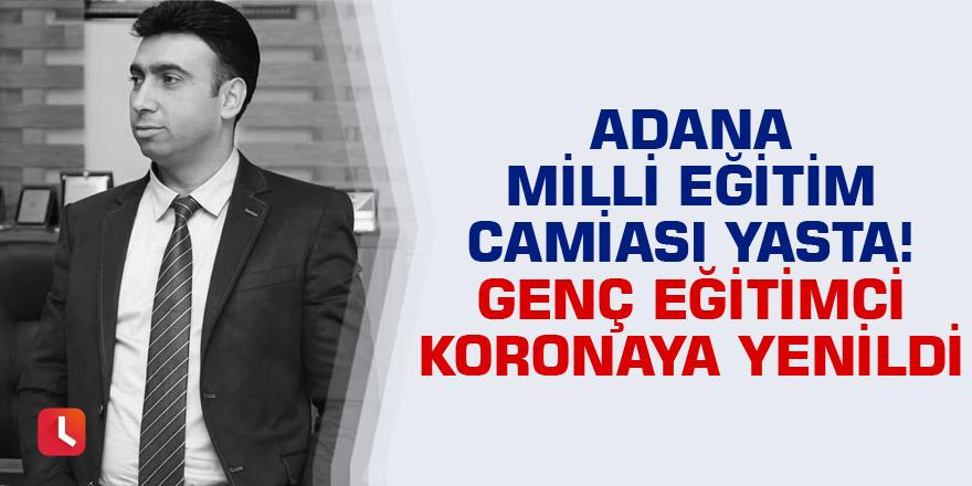 Adana Milli Eğitim camiası yasta! Genç eğitimci koronaya yenildi