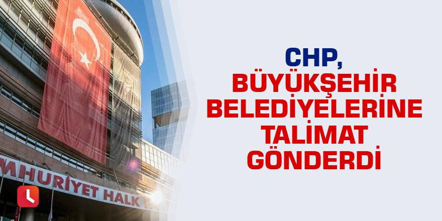 CHP, Büyükşehir belediyelerine talimat gönderdi