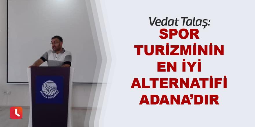 Vedat Talaş Adana'yı kalkındırmanın yolunu gösterdi