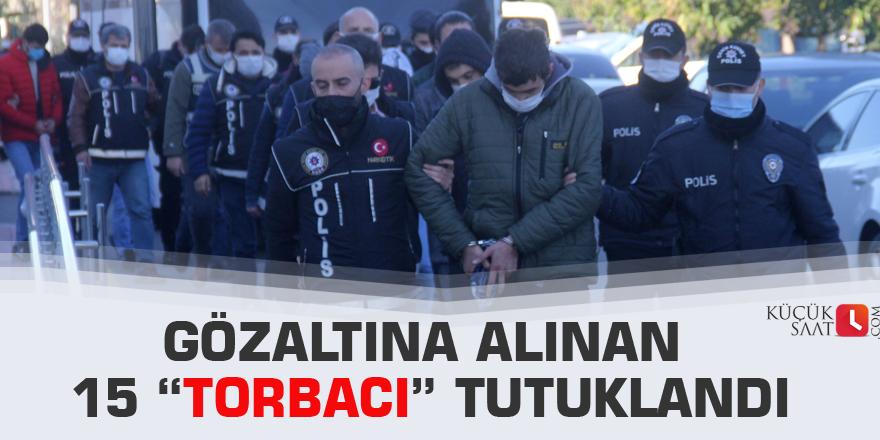 """Gözaltına alınan 15 """"torbacı"""" tutuklandı"""