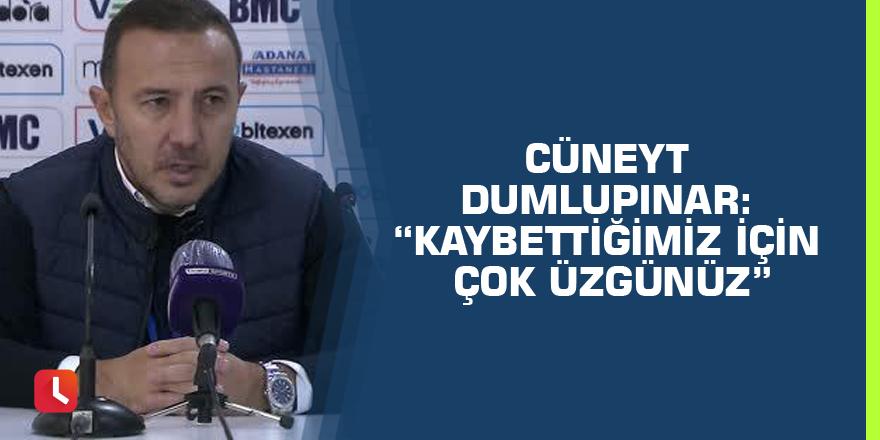 """Cüneyt Dumlupınar: """"Kaybettiğimiz için çok üzgünüz"""""""