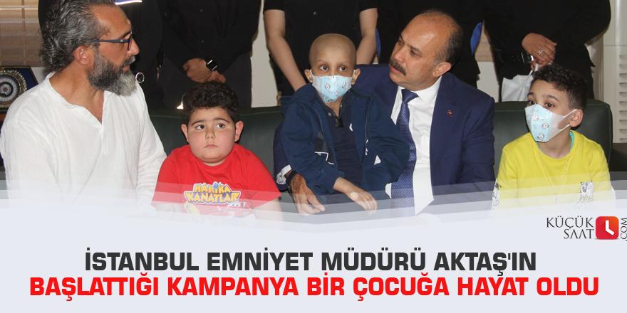 İstanbul Emniyet Müdürü Aktaş'ın başlattığı kampanya bir çocuğa hayat oldu