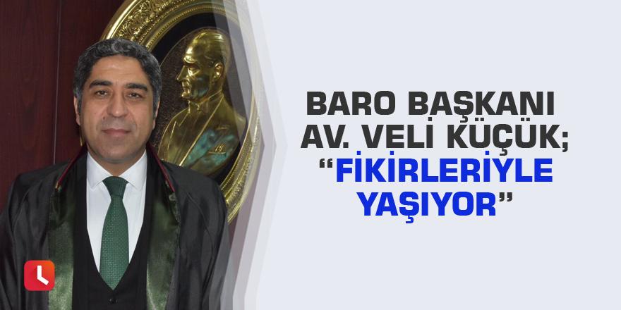 """Baro Başkanı Av. Veli Küçük; """"Fikirleriyle Yaşıyor"""""""