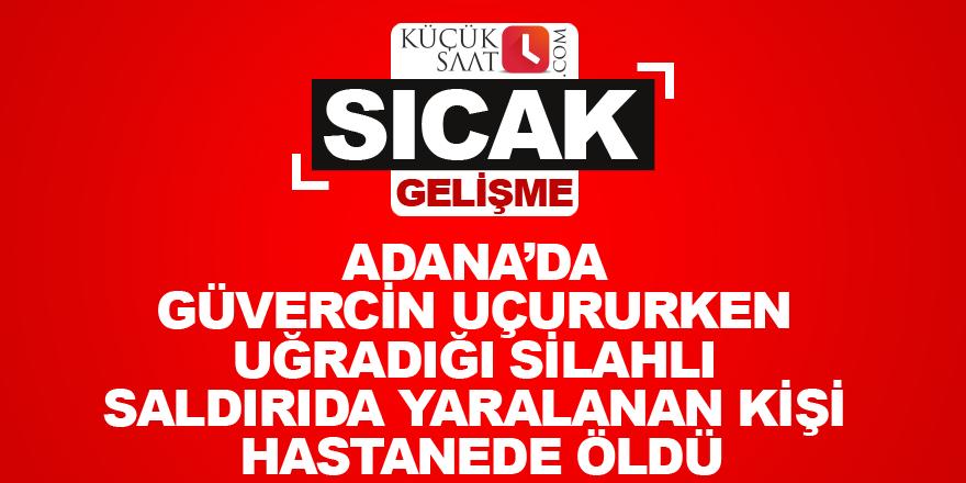 Adana'da güvercin uçururken uğradığı silahlı saldırıda yaralanan kişi hastanede öldü