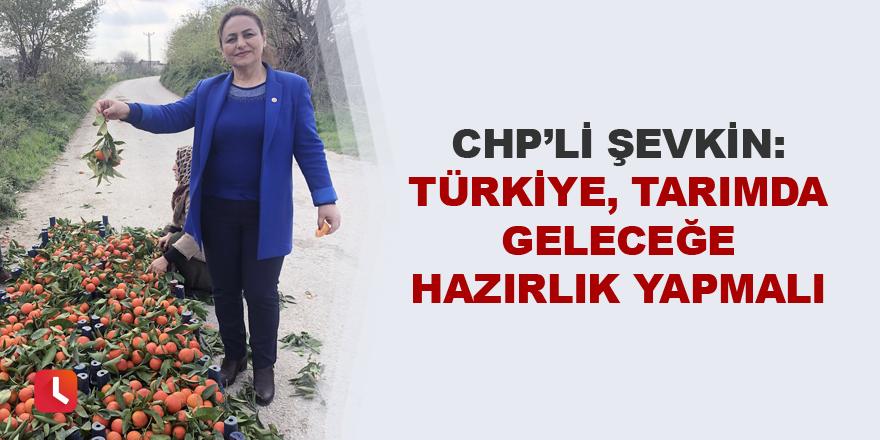 """""""Türkiye, tarımda geleceğe hazırlık yapmalı"""""""