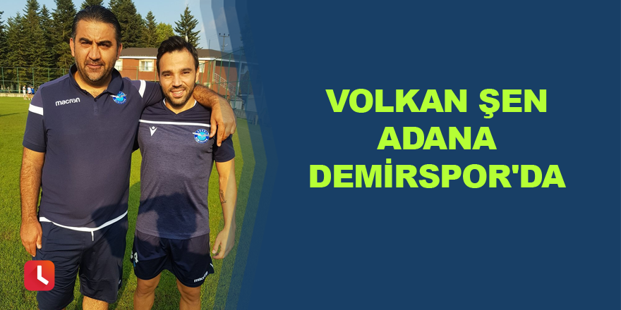 Volkan Şen Adana Demirspor'da