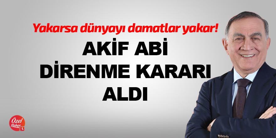Akif Abi direnme kararı aldı