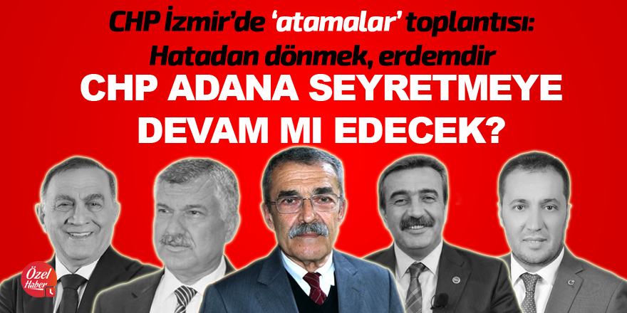 CHP Adana seyretmeye devam mı edecek?