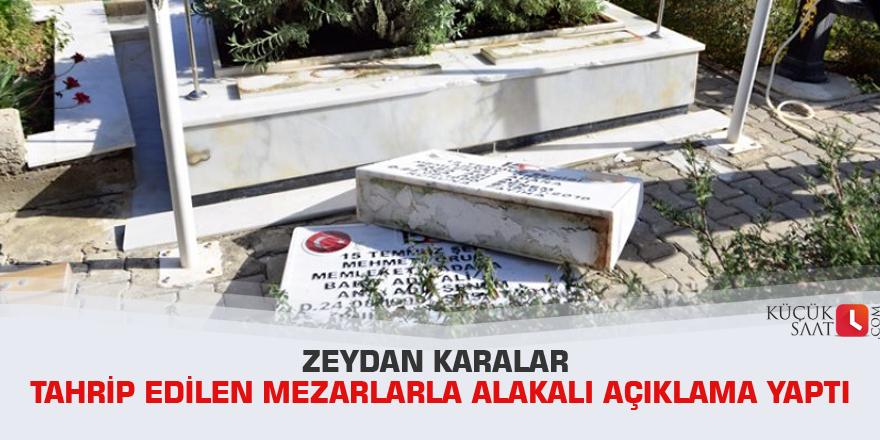 Zeydan Karalar Tahrip edilen mezarlarla alakalı  açıklama yaptı