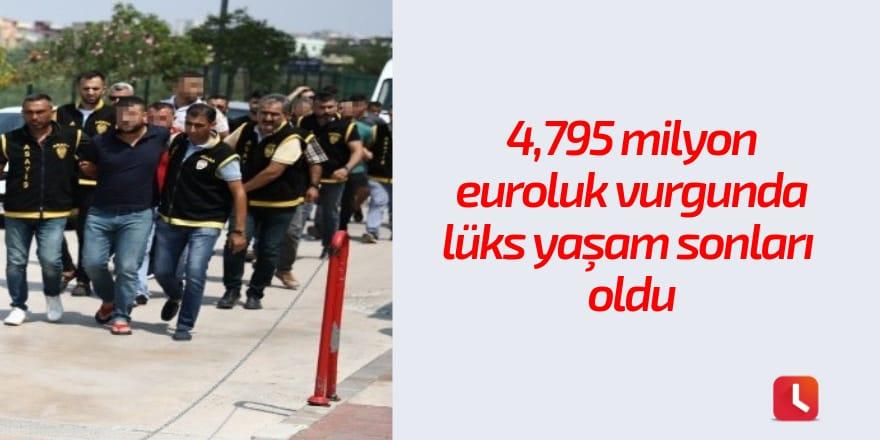4,795 milyon euroluk vurgunda lüks yaşam sonları oldu