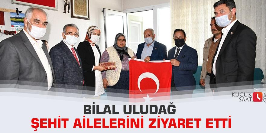 Bilal Uludağ şehit ailelerini ziyaret etti