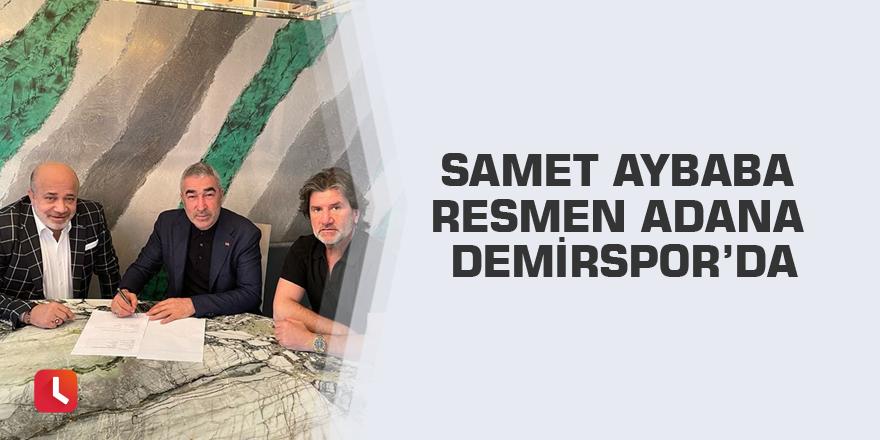 Samet Aybaba resmen Adana Demirspor'da