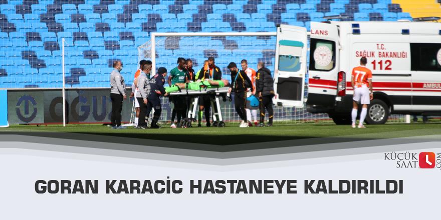 Goran Karacic hastaneye kaldırıldı