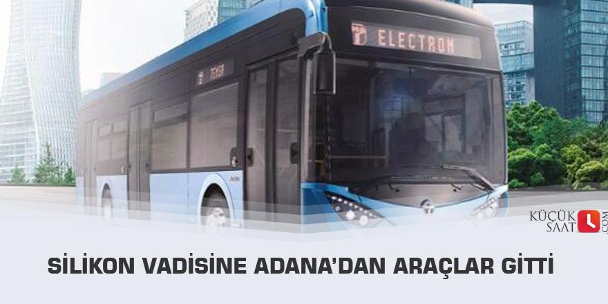 Silikon Vadisine Adana'dan araçlar gitti
