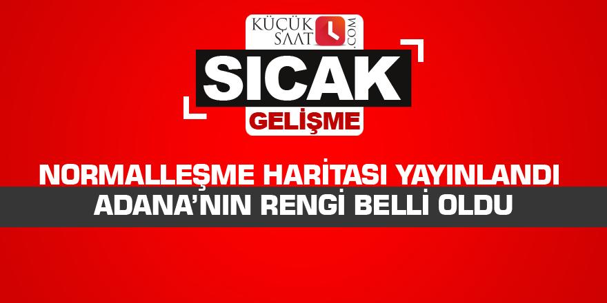 Normalleşme haritası yayınlandı Adana'nın rengi belli oldu