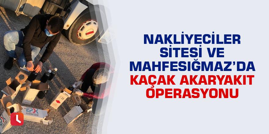 Adana'da Nakliyeciler Sitesi ve Mahfesığmaz Mahallesi'nde kaçak akaryakıt operasyonu