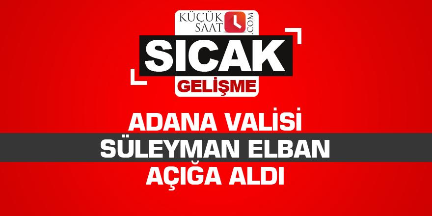 Adana Valisi Süleyman Elban açığa aldı