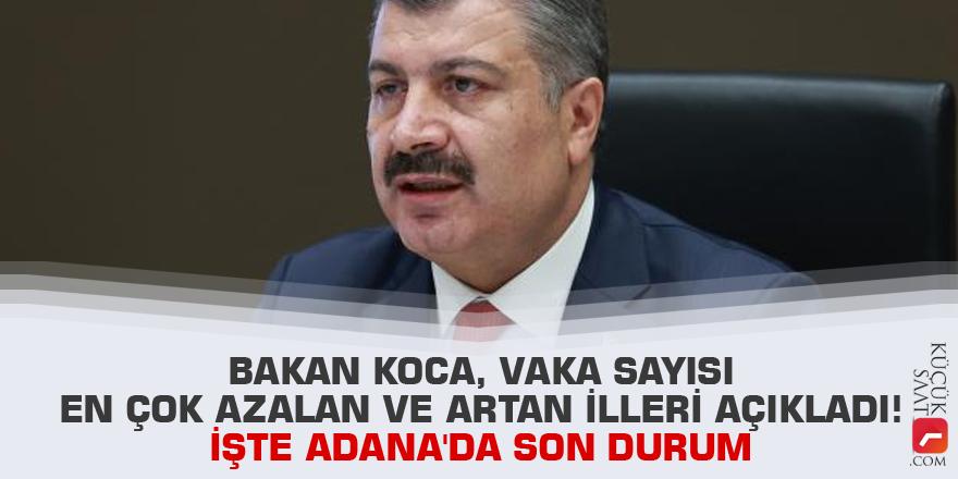 Bakan Koca, vaka sayısı en çok azalan ve artan illeri açıkladı! İşte Adana'da son durum