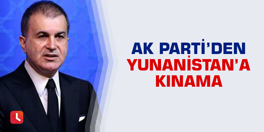 AK Parti'den Yunanistan'a kınama