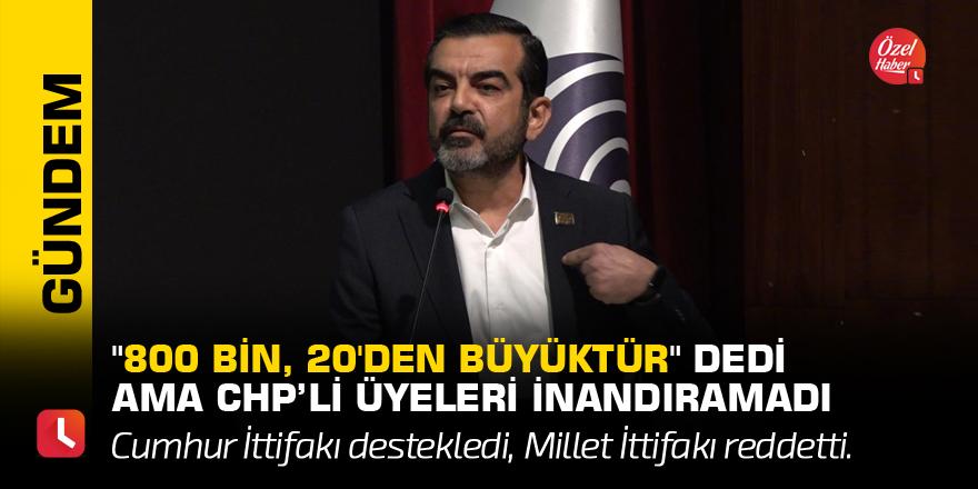 """""""800 bin, 20'den büyüktür"""" dedi ama CHP'li üyeleri inandıramadı"""