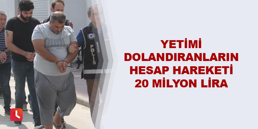 Yetimi dolandıranların hesap hareketi 20 milyon lira