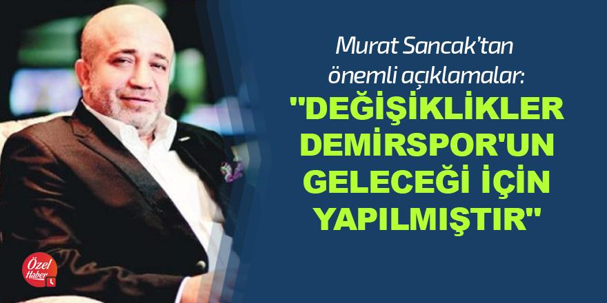 """""""Değişiklikler Demirspor'un geleceği için yapılmıştır"""""""